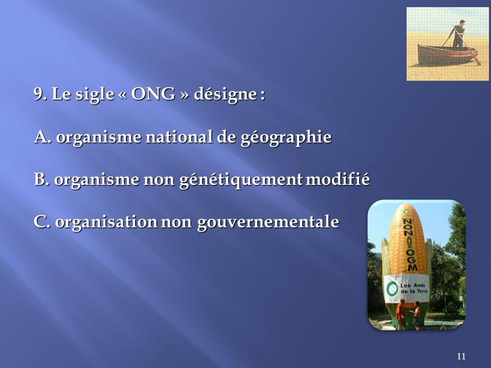 9. Le sigle « ONG » désigne :