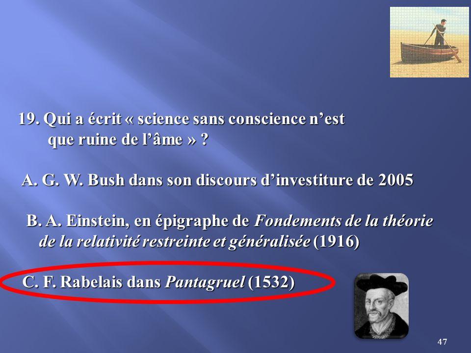 19. Qui a écrit « science sans conscience n'est