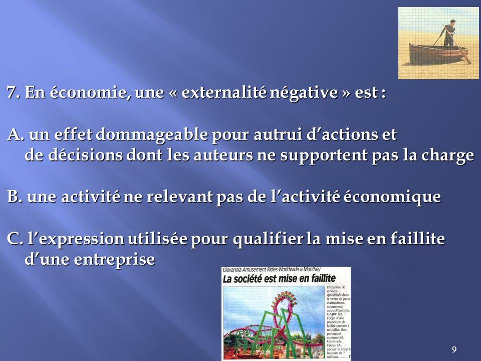 7. En économie, une « externalité négative » est :