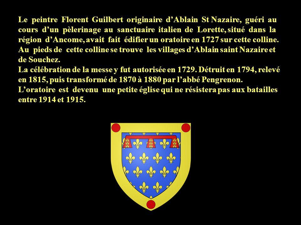 Le peintre Florent Guilbert originaire d'Ablain St Nazaire, guéri au cours d'un pèlerinage au sanctuaire italien de Lorette, situé dans la région d'Ancome, avait fait édifier un oratoire en 1727 sur cette colline.
