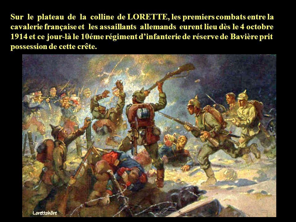 Sur le plateau de la colline de LORETTE, les premiers combats entre la cavalerie française et les assaillants allemands eurent lieu dès le 4 octobre 1914 et ce jour-là le 10éme régiment d'infanterie de réserve de Bavière prit possession de cette crête.