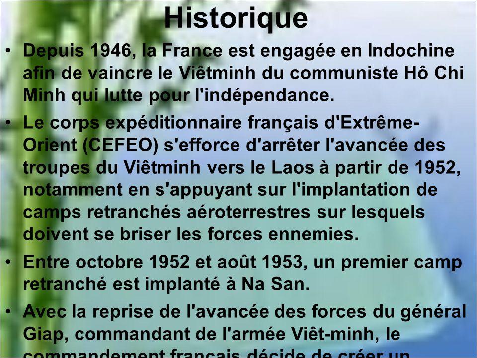 Historique Depuis 1946, la France est engagée en Indochine afin de vaincre le Viêtminh du communiste Hô Chi Minh qui lutte pour l indépendance.