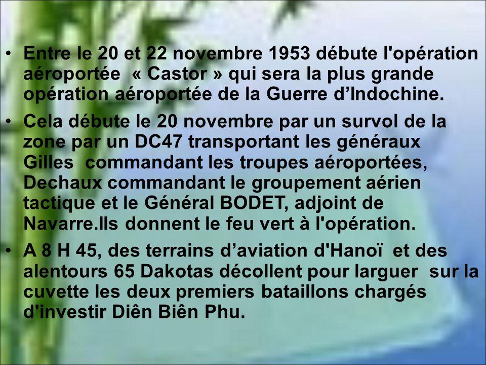 Entre le 20 et 22 novembre 1953 débute l opération aéroportée « Castor » qui sera la plus grande opération aéroportée de la Guerre d'Indochine.