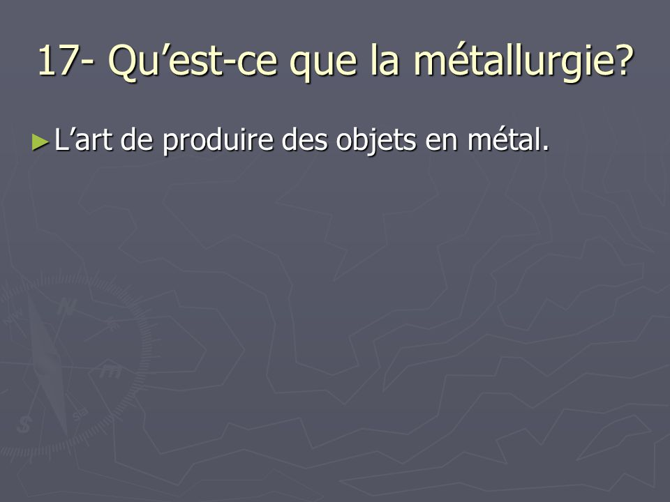 17- Qu'est-ce que la métallurgie