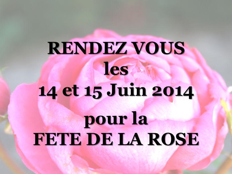 RENDEZ VOUS les 14 et 15 Juin 2014 pour la FETE DE LA ROSE