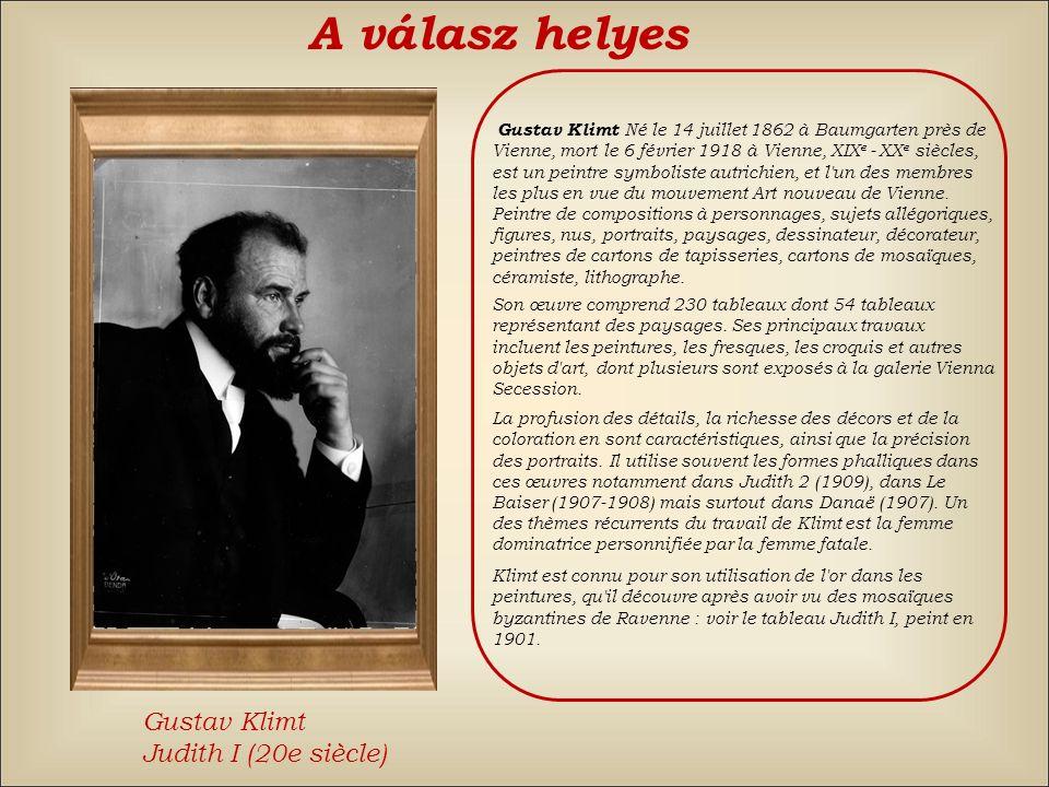 A válasz helyes Gustav Klimt Judith I (20e siècle)