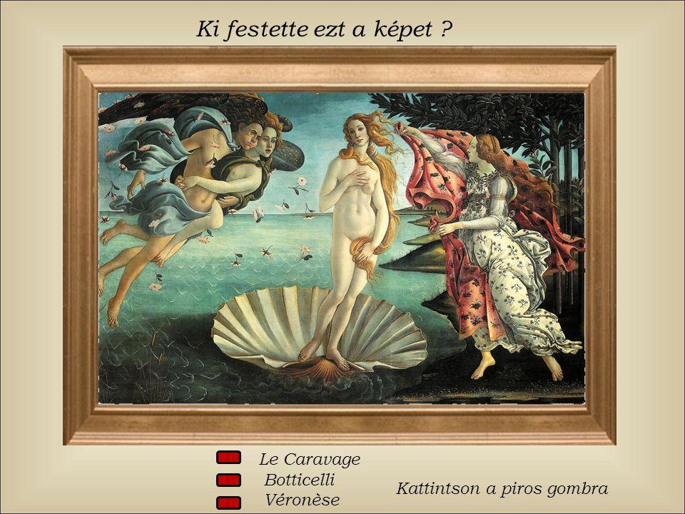 Ki festette ezt a képet Le Caravage Botticelli Véronèse