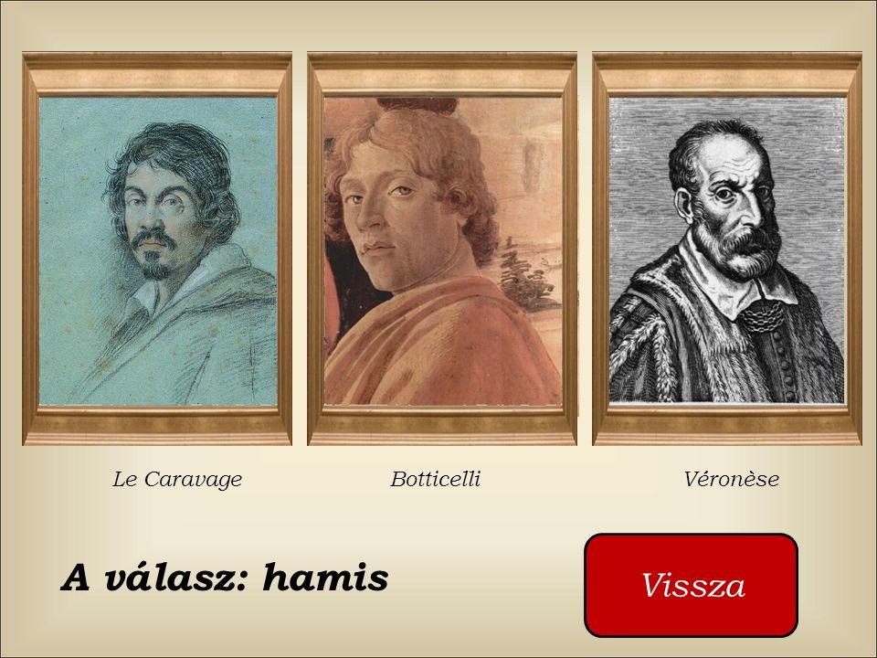 Le Caravage Botticelli Véronèse Vissza A válasz: hamis
