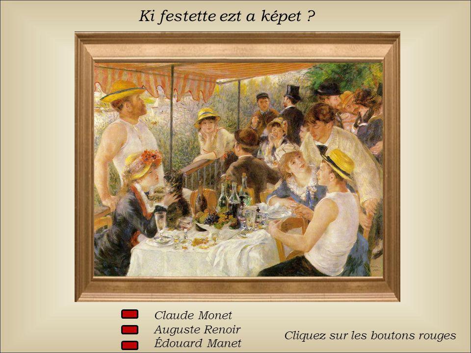 Ki festette ezt a képet Claude Monet Auguste Renoir Édouard Manet