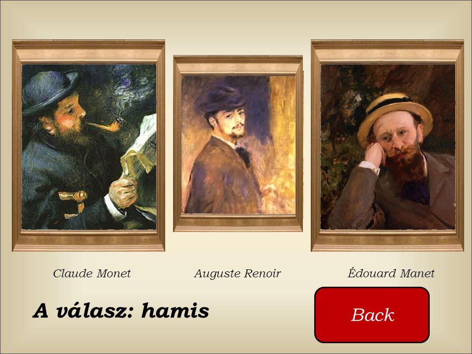 Claude Monet Auguste Renoir Édouard Manet Back A válasz: hamis