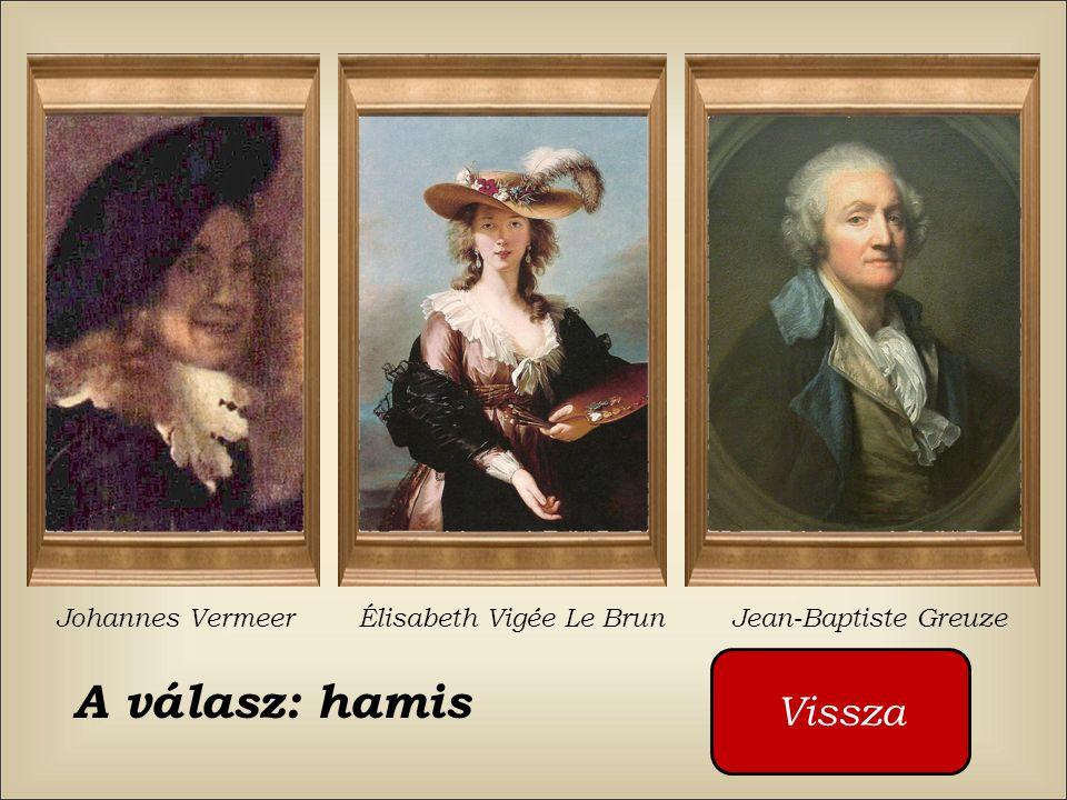 A válasz: hamis Vissza Johannes Vermeer Élisabeth Vigée Le Brun
