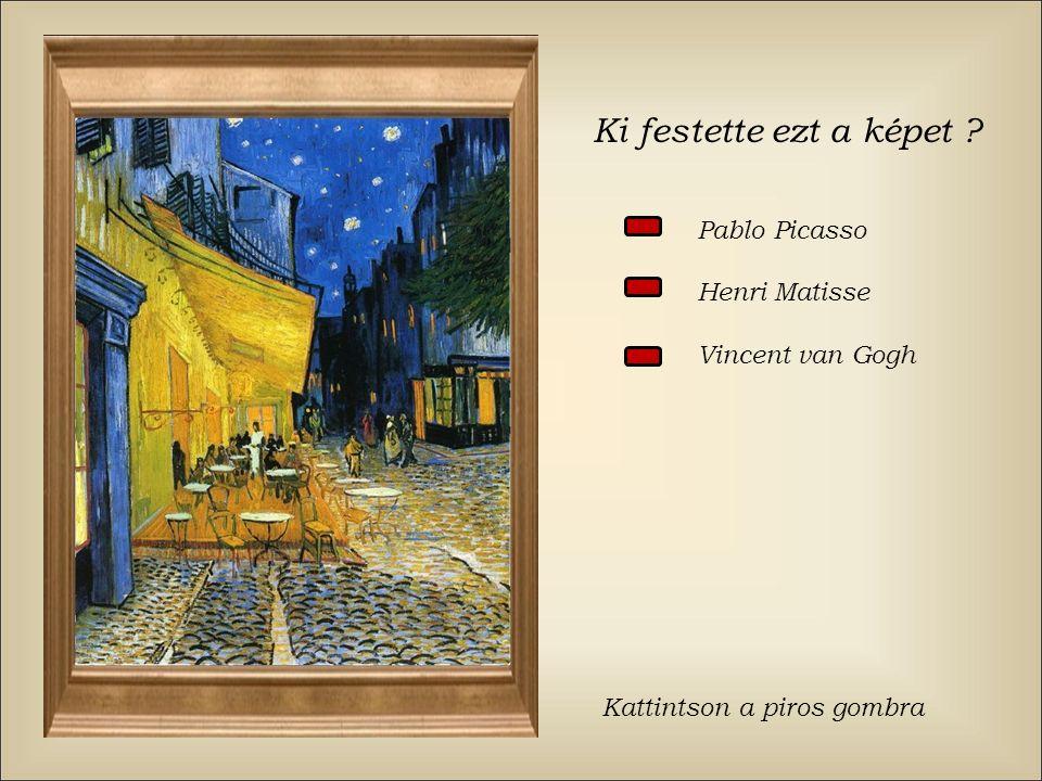 Ki festette ezt a képet Pablo Picasso Henri Matisse Vincent van Gogh