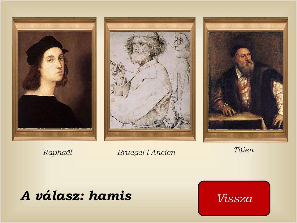 Titien Raphaël Bruegel l'Ancien Vissza A válasz: hamis