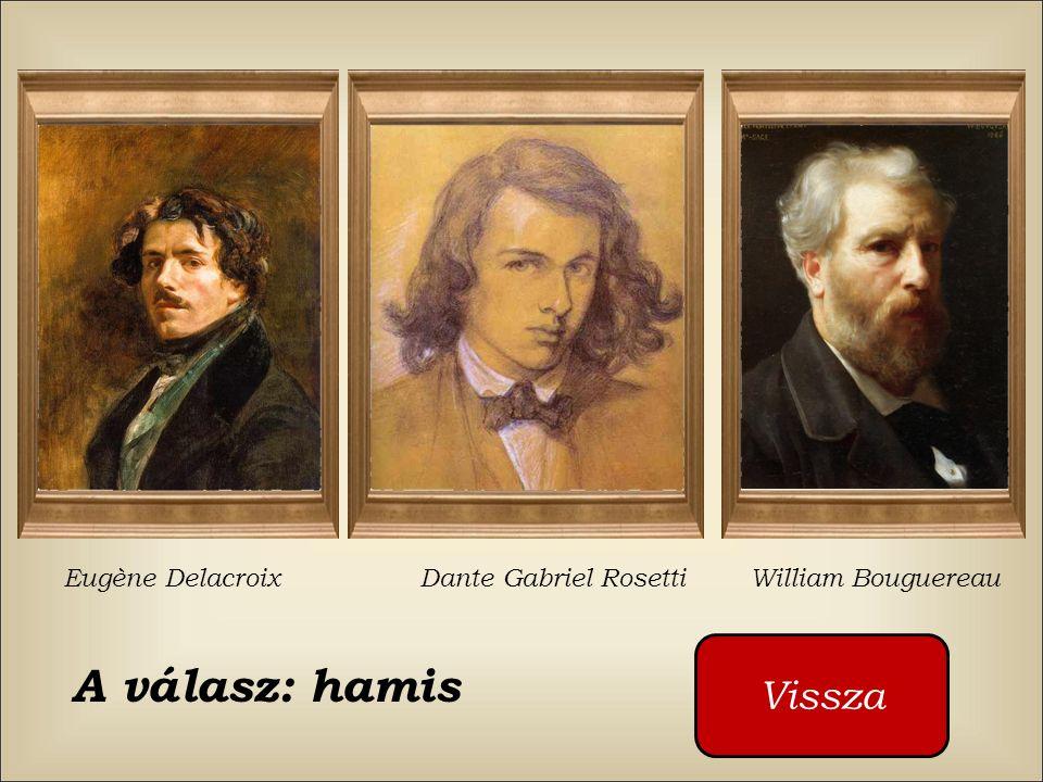 A válasz: hamis Vissza Eugène Delacroix Dante Gabriel Rosetti