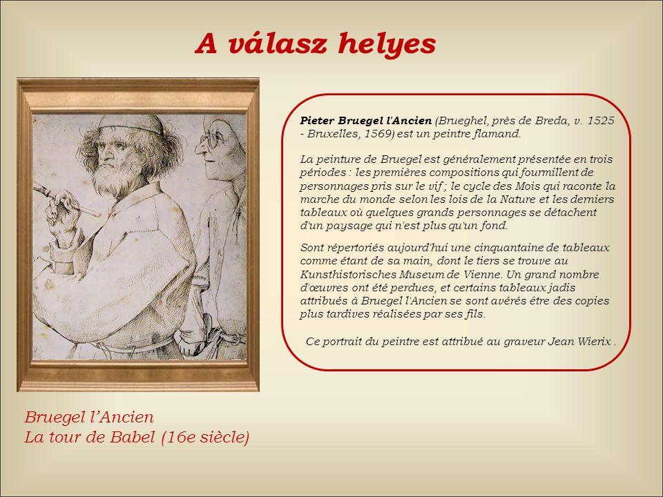 A válasz helyes Bruegel l'Ancien La tour de Babel (16e siècle)