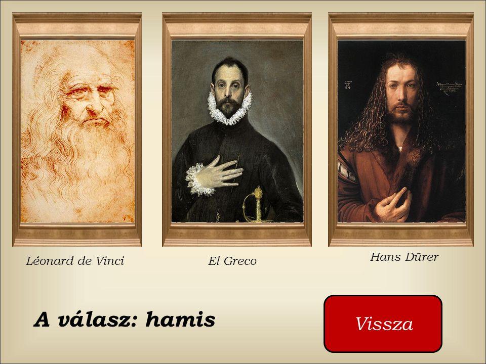 Hans Dürer Léonard de Vinci El Greco Vissza A válasz: hamis
