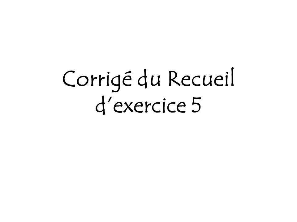 Corrigé du Recueil d'exercice 5