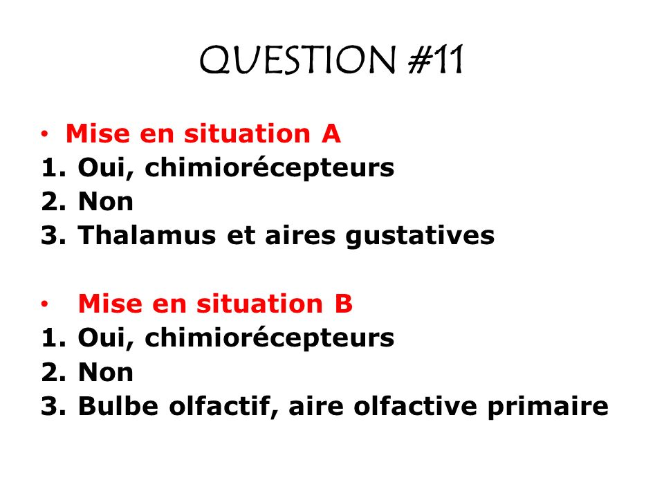 QUESTION #11 Mise en situation A Oui, chimiorécepteurs Non