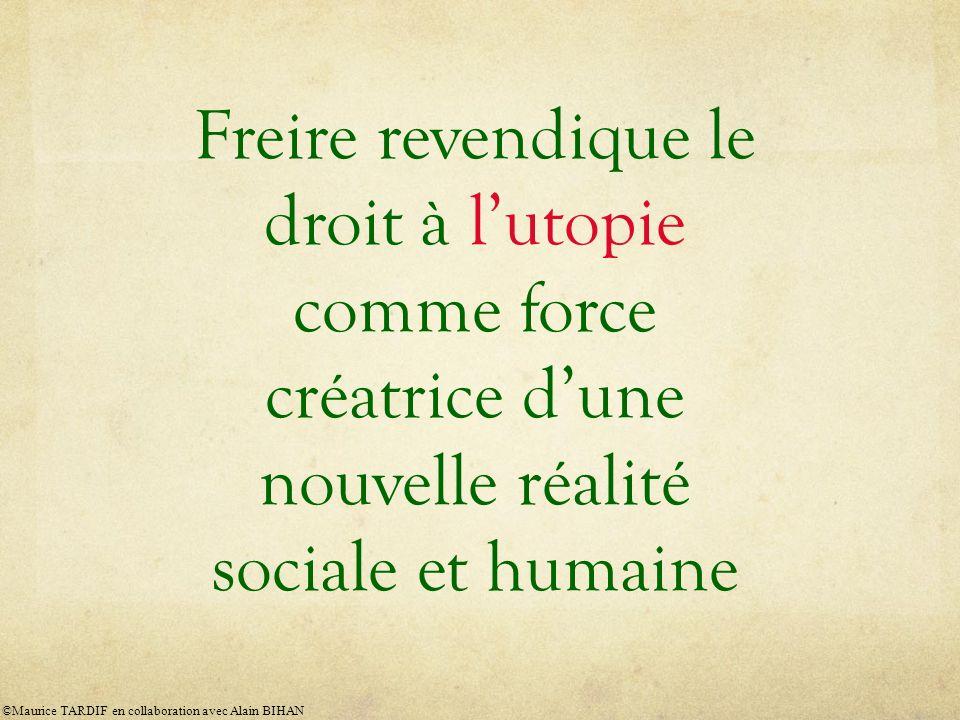 Freire revendique le droit à l'utopie comme force créatrice d'une nouvelle réalité sociale et humaine
