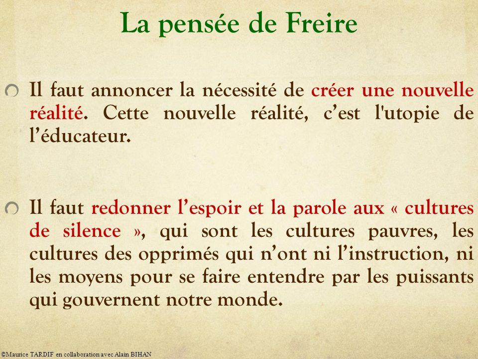 La pensée de Freire Il faut annoncer la nécessité de créer une nouvelle réalité. Cette nouvelle réalité, c'est l utopie de l'éducateur.
