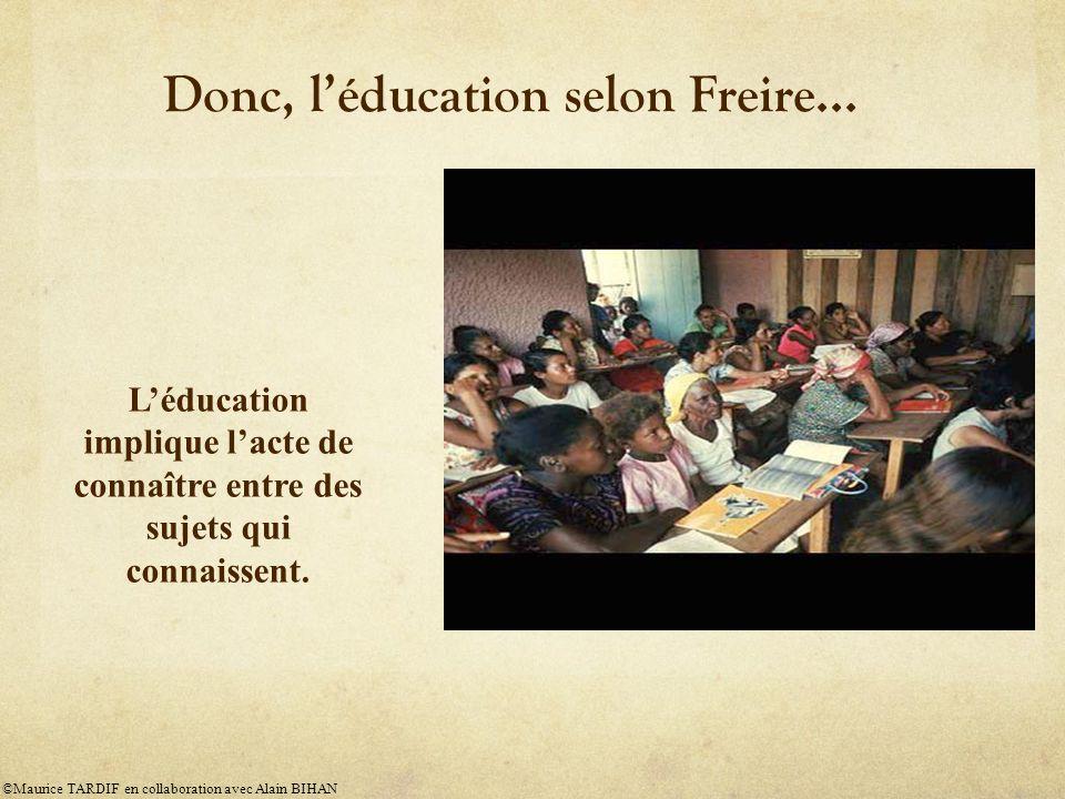 Donc, l'éducation selon Freire...