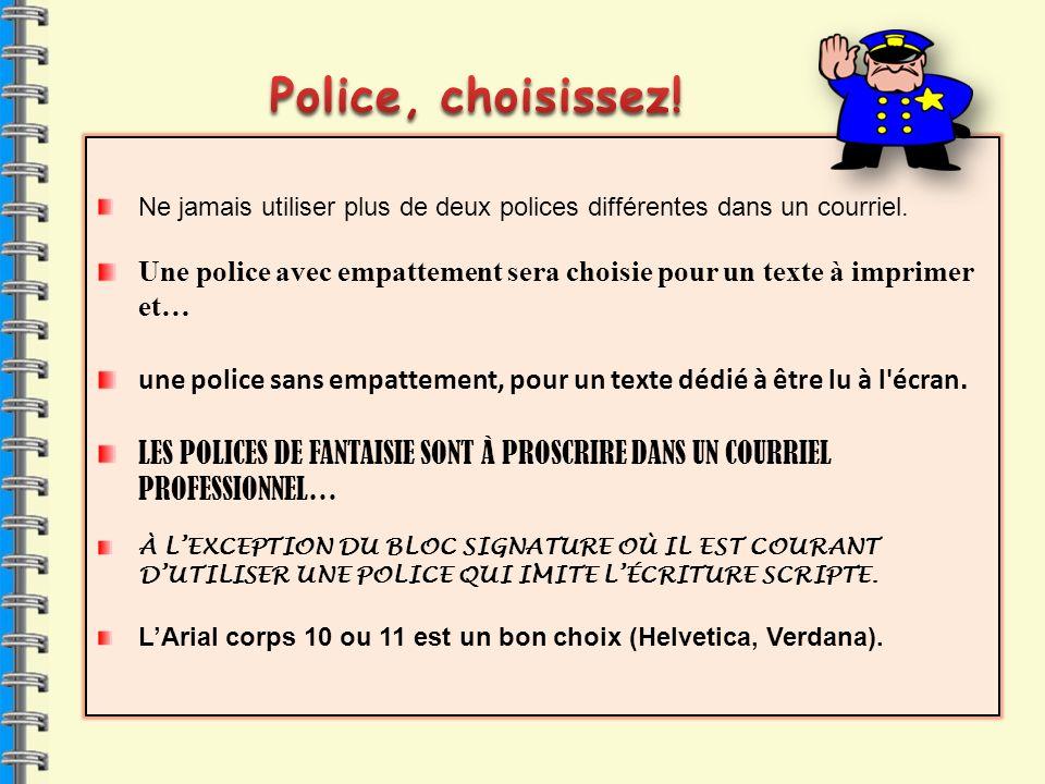 Police, choisissez! Ne jamais utiliser plus de deux polices différentes dans un courriel.