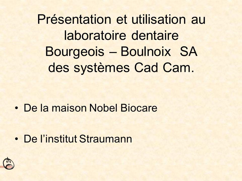 Présentation et utilisation au laboratoire dentaire Bourgeois – Boulnoix SA des systèmes Cad Cam.
