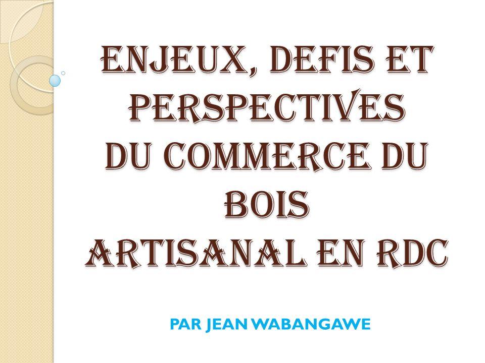 ENJEUX, DEFIS ET PERSPECTIVES DU COMMERCE DU BOIS ARTISANAL EN RDC