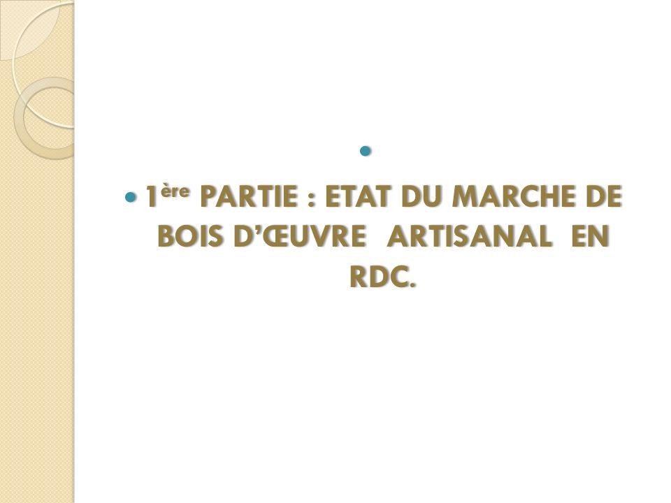 1ère PARTIE : ETAT DU MARCHE DE BOIS D'ŒUVRE ARTISANAL EN RDC.