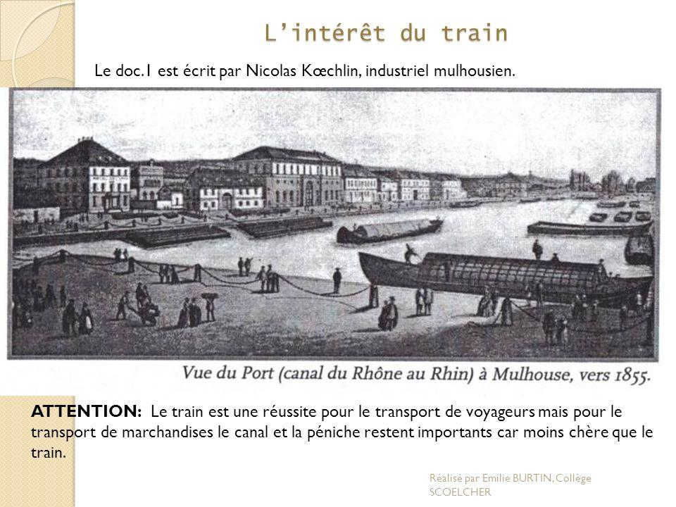 L'intérêt du train Le doc.1 est écrit par Nicolas Kœchlin, industriel mulhousien. Quel peut-être son intérêt dans le développement du train en 1838