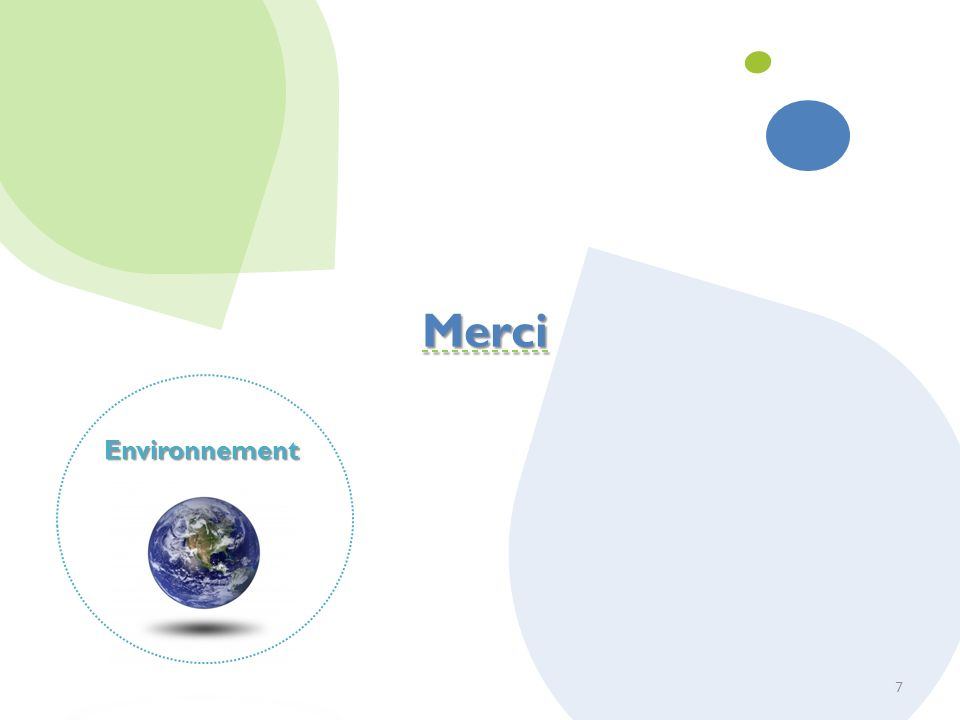 Merci Environnement VERSION TEST Objectif de la slide …