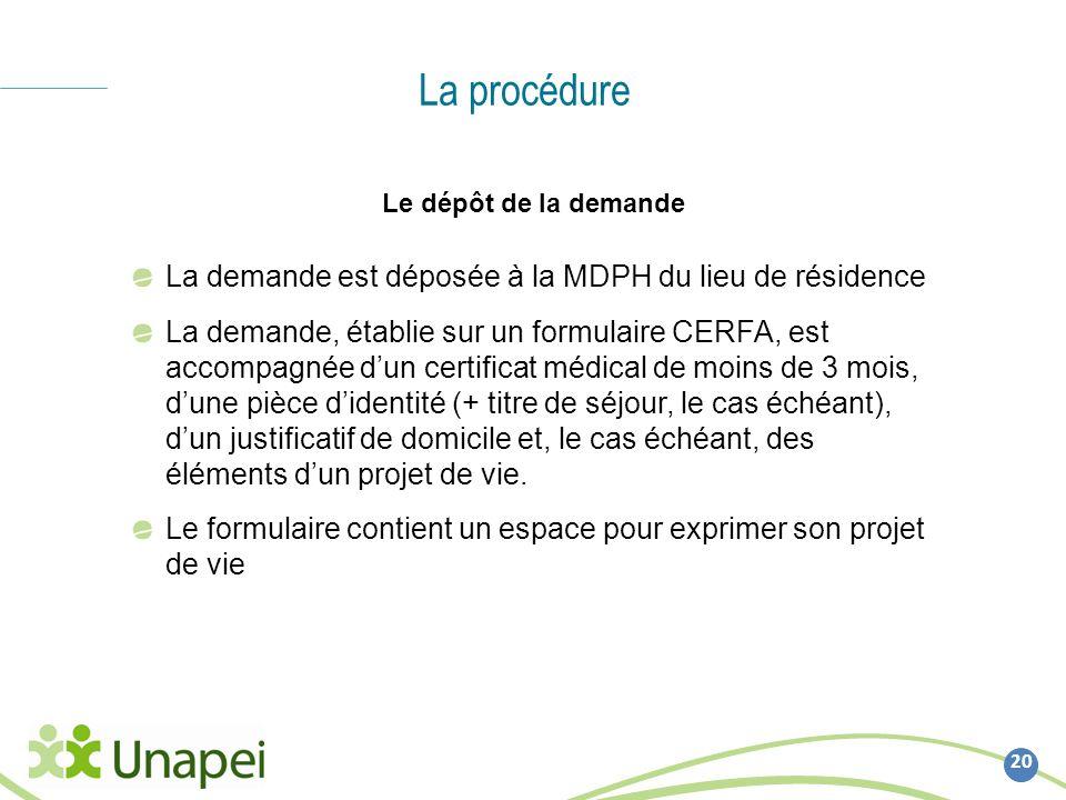 La procédure La demande est déposée à la MDPH du lieu de résidence