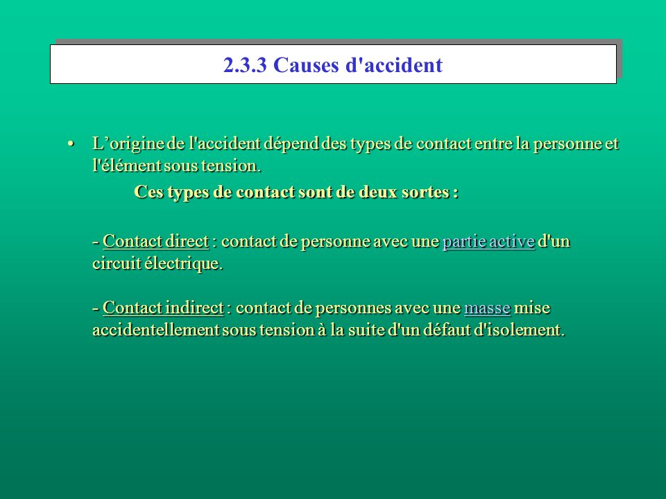 2.3.3 Causes d accident L'origine de l accident dépend des types de contact entre la personne et l élément sous tension.