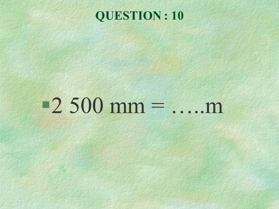 QUESTION : 10 2 500 mm = …..m