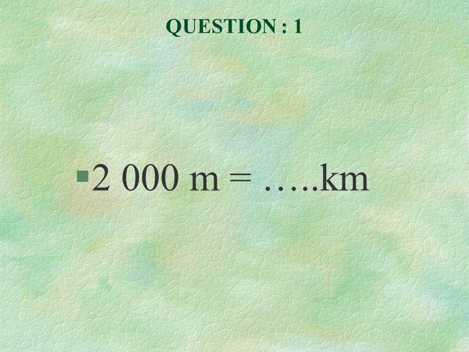 QUESTION : 1 2 000 m = …..km