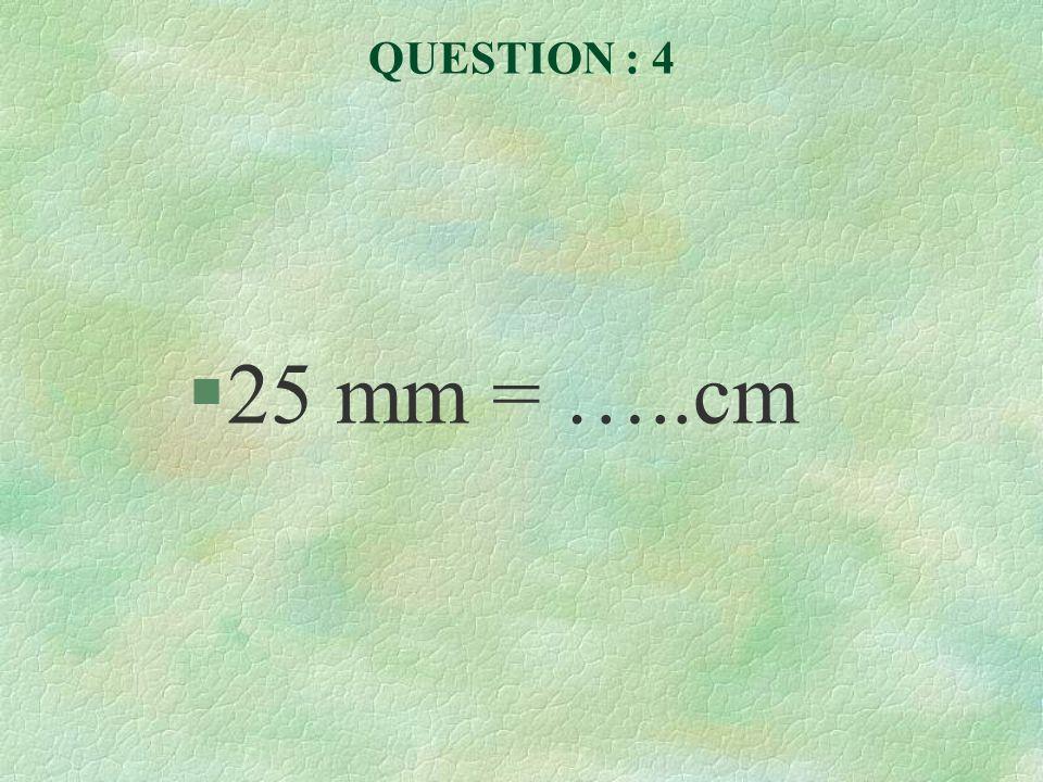 QUESTION : 4 25 mm = …..cm
