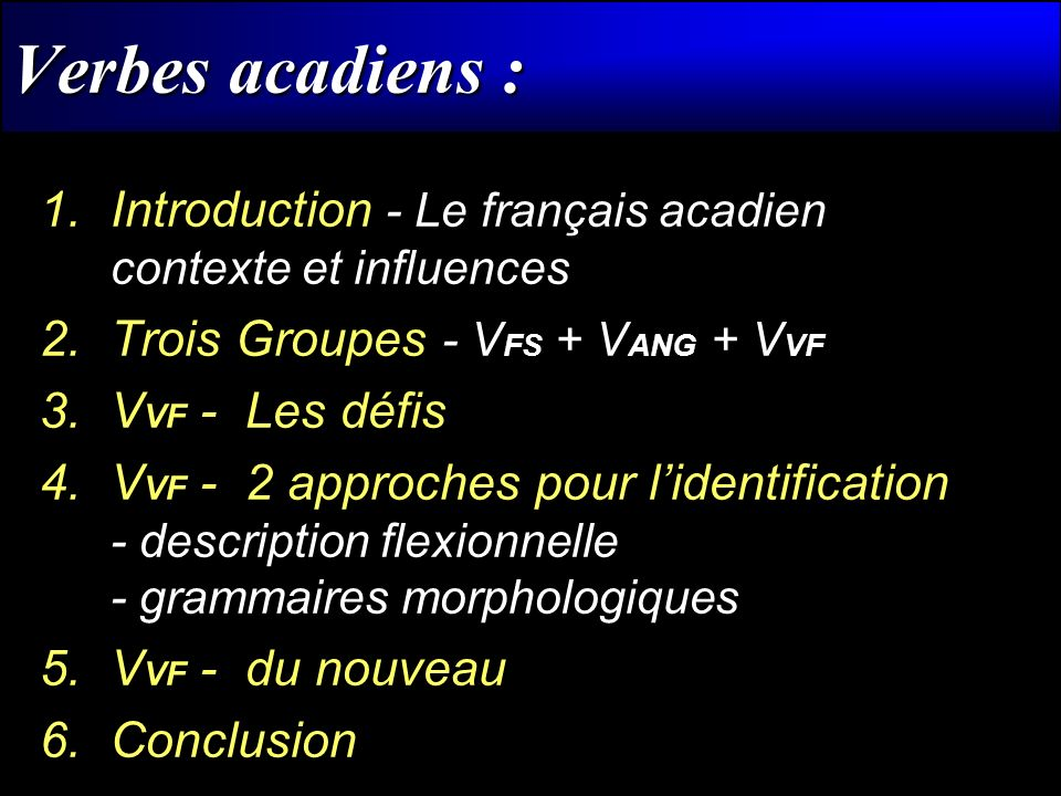 Verbes acadiens : Introduction - Le français acadien contexte et influences. Trois Groupes - VFS + VANG + VVF.