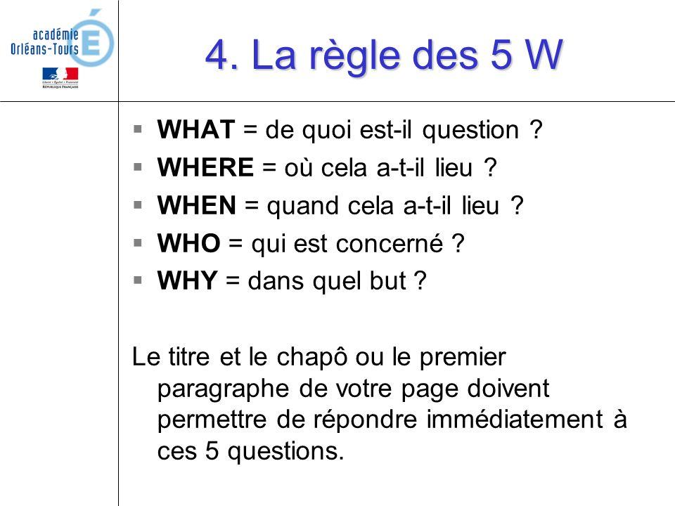 4. La règle des 5 W WHAT = de quoi est-il question
