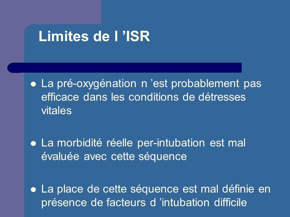 Limites de l 'ISR La pré-oxygénation n 'est probablement pas efficace dans les conditions de détresses vitales.