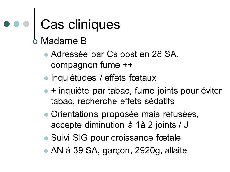 Cas cliniques Madame B. Adressée par Cs obst en 28 SA, compagnon fume ++ Inquiétudes / effets fœtaux.