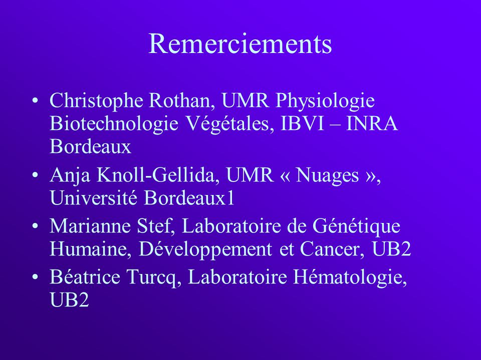 Remerciements Christophe Rothan, UMR Physiologie Biotechnologie Végétales, IBVI – INRA Bordeaux.