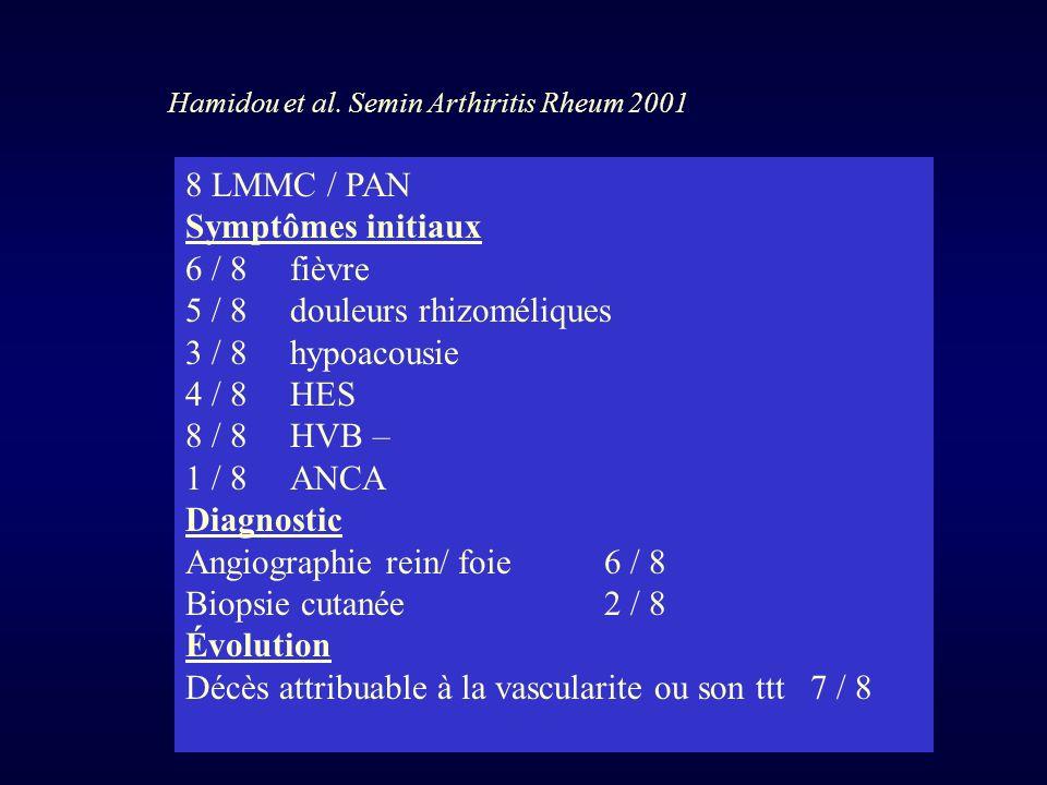 5 / 8 douleurs rhizoméliques 3 / 8 hypoacousie 4 / 8 HES 8 / 8 HVB –
