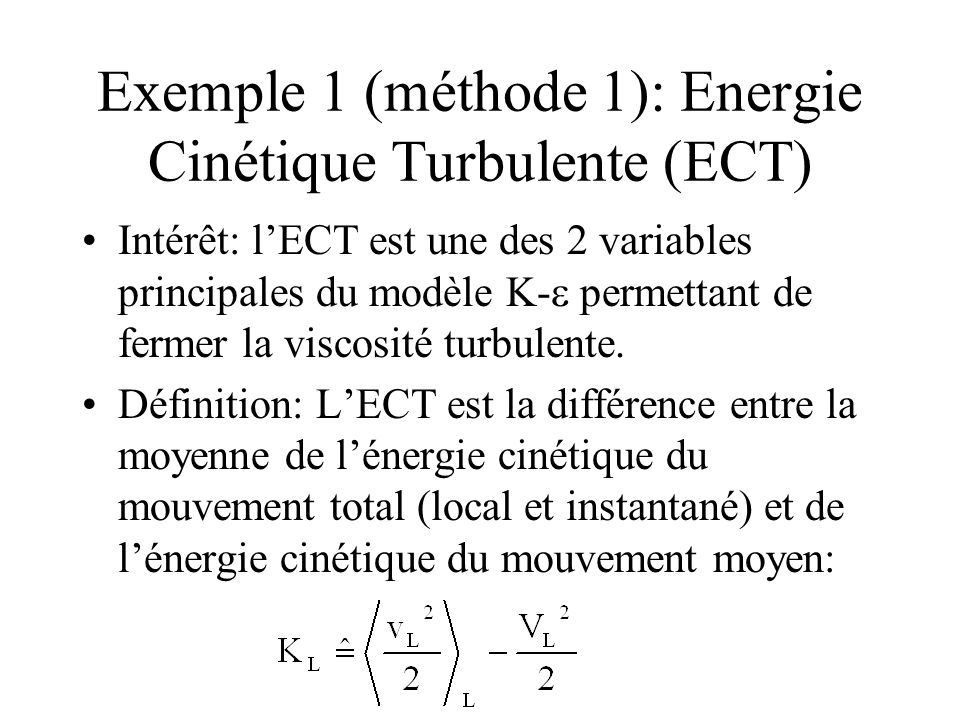 Exemple 1 (méthode 1): Energie Cinétique Turbulente (ECT)