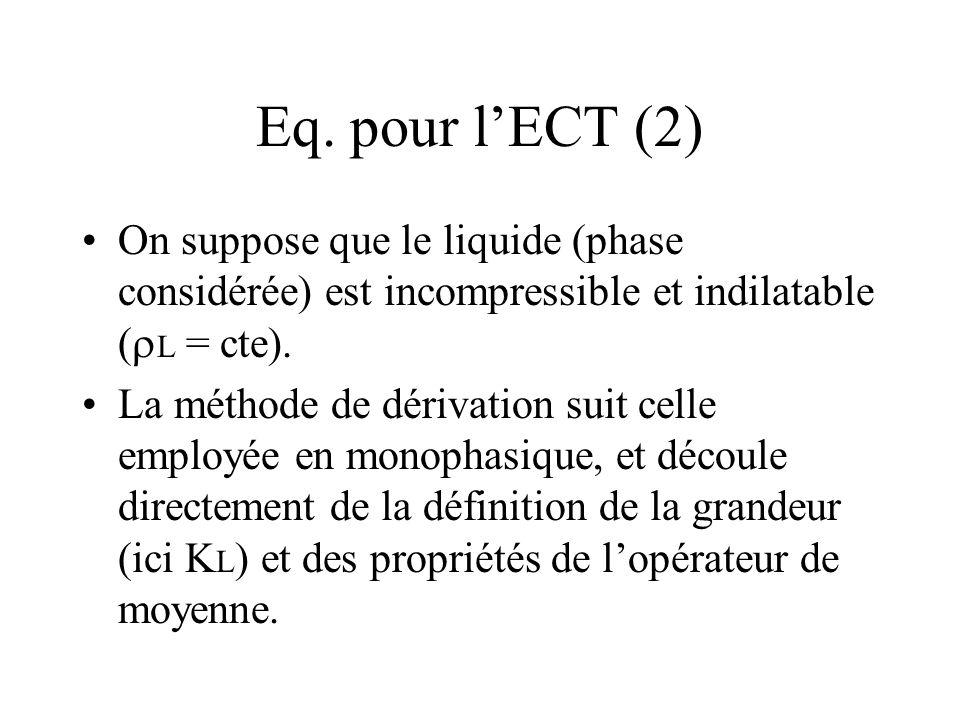 Eq. pour l'ECT (2) On suppose que le liquide (phase considérée) est incompressible et indilatable (rL = cte).