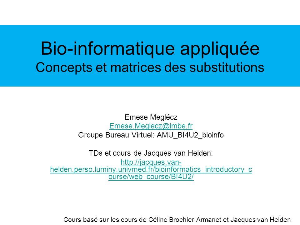 Bio-informatique appliquée Concepts et matrices des substitutions