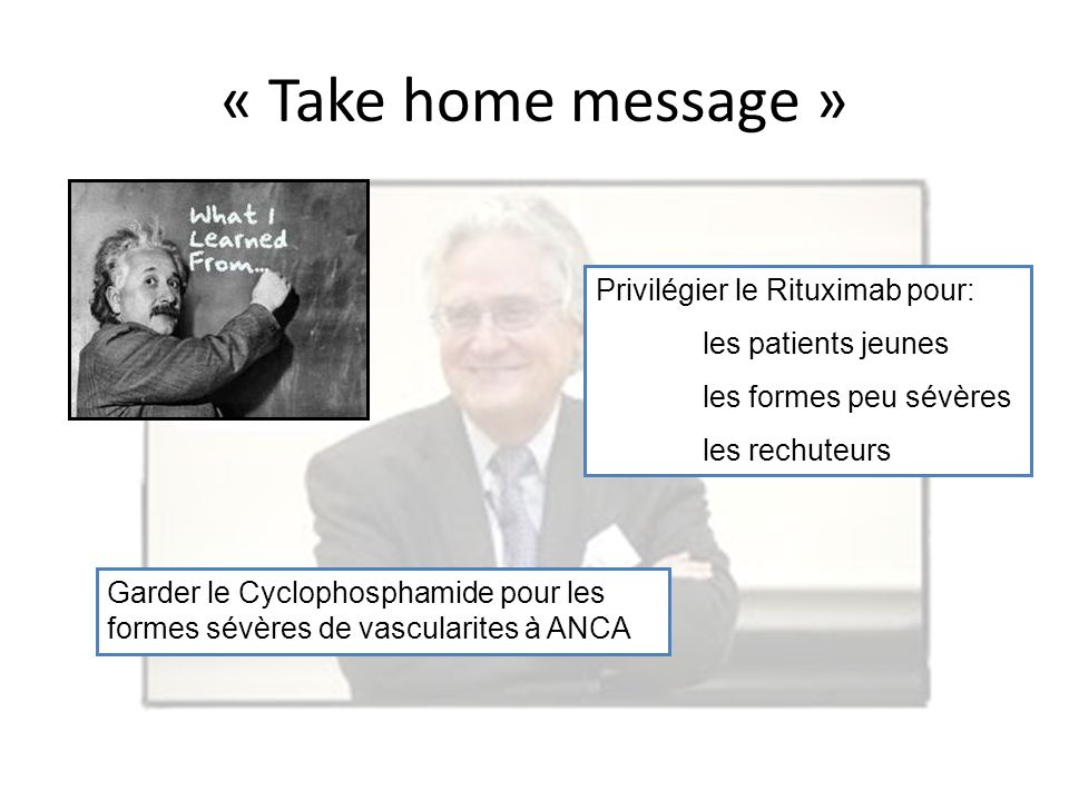 « Take home message » Privilégier le Rituximab pour: