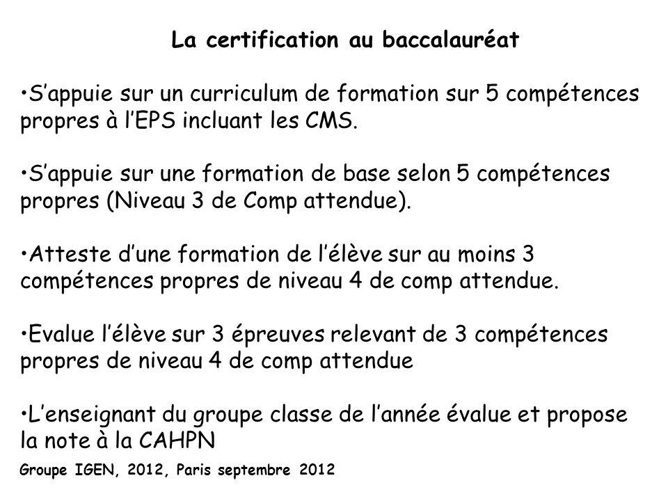 La certification au baccalauréat •S'appuie sur un curriculum de formation sur 5 compétences propres à l'EPS incluant les CMS.