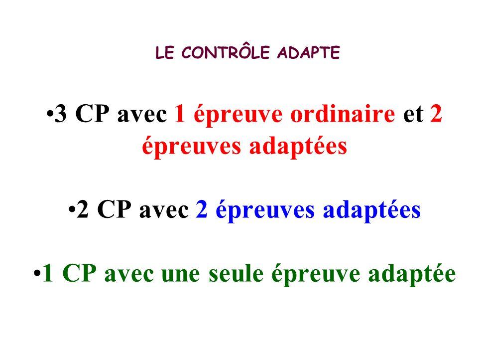 LE CONTRÔLE ADAPTE •3 CP avec 1 épreuve ordinaire et 2 épreuves adaptées •2 CP avec 2 épreuves adaptées •1 CP avec une seule épreuve adaptée
