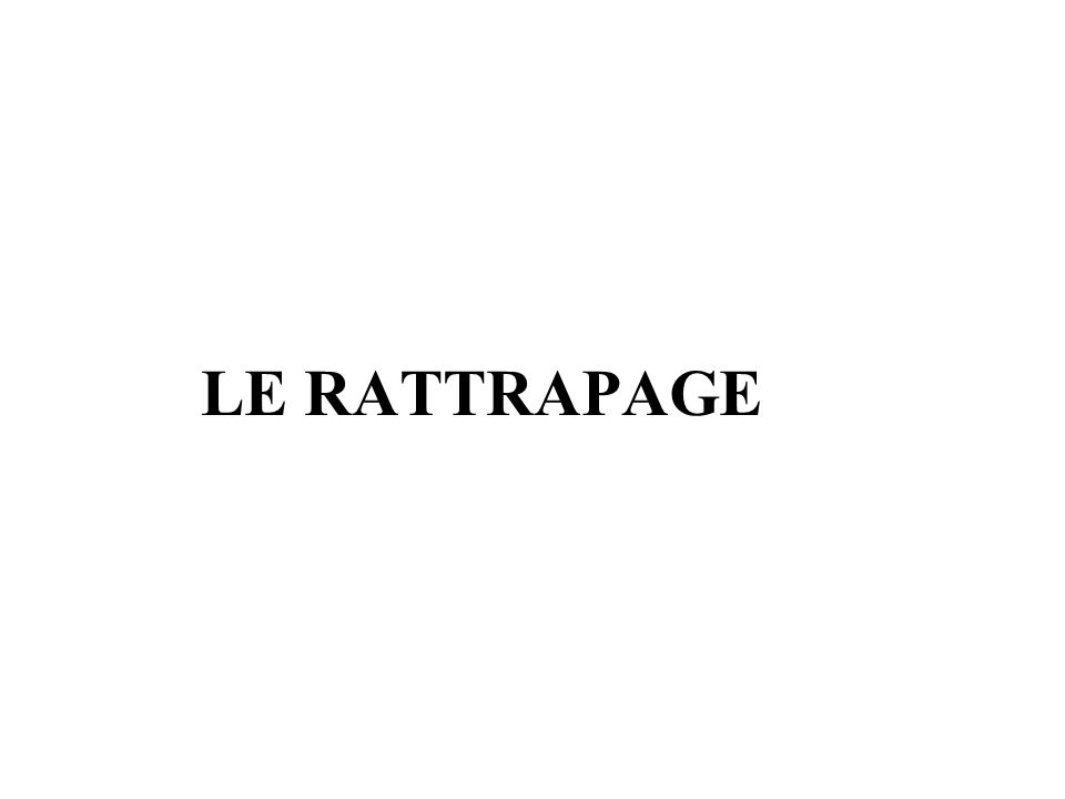 LE RATTRAPAGE
