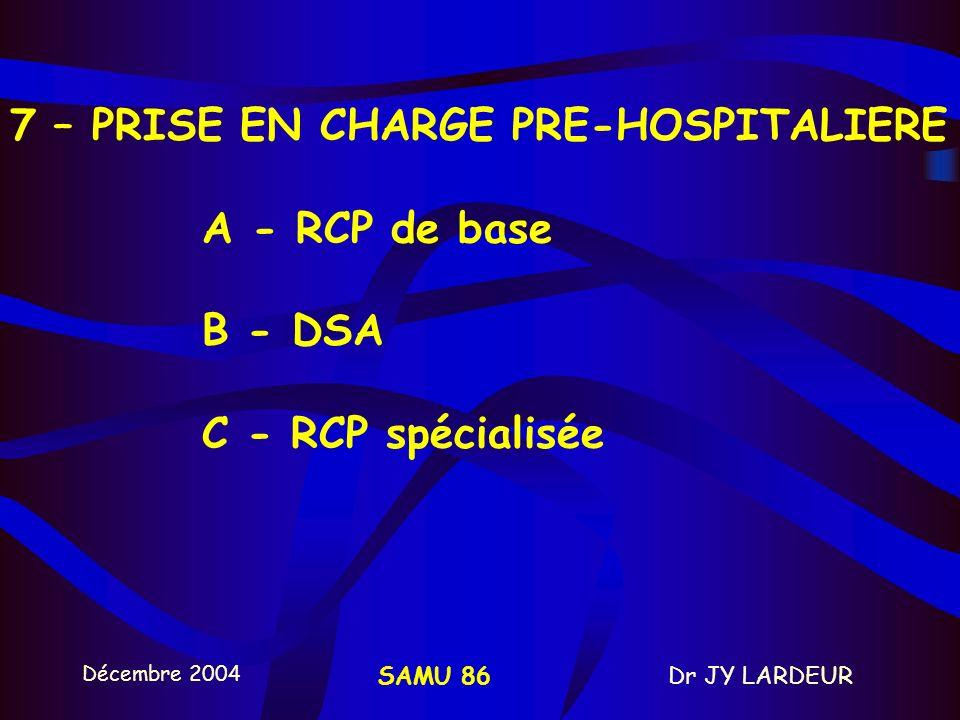 7 – PRISE EN CHARGE PRE-HOSPITALIERE. A - RCP de base. B - DSA